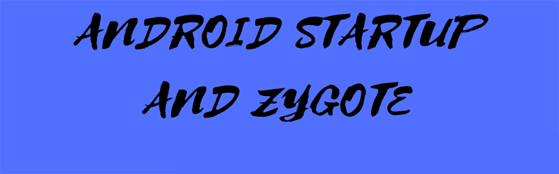Android StartUp And Zygote