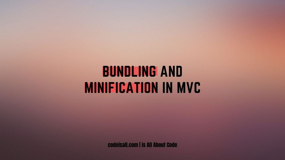 bundling and minificationj in mvc